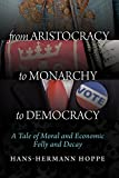 In this tour de force essay, Hans-Hermann Hoppe turns the standard account of historical governmental progress on its head. While the state is an evil in all its forms, monarchy is, in many ways, far less pernicious than democracy. Hoppe shows the ev...