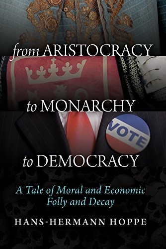 Book cover from From Aristocracy to Monarchy to Democracy: A Tale of Moral and Economic Folly and Decay by Hans-Hermann Hoppe