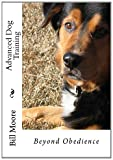 Beyond Obedience - Advanced Dog Training, Bill Moore, 1481281097