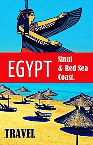 Egypt, Sinai & Red Sea Coast: The Best Destinations for a Beach Vacation in Sinai and Red Sea Riviera. An Overview of the Best Places to Visit in Egypt. (Best Places To Visit In Egypt)