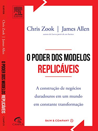 O Poder dos Modelos Replicáveis. A Construção de Negócios Duradouros em Um Mundo em Constante Transformação