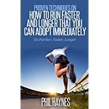 Running: Proven Techniques on How to Run Faster and Longer That You Can Adopt Immediately: Go Farther, Faster, Longer