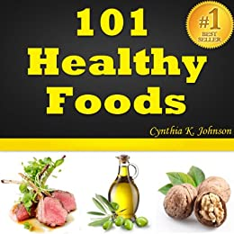 101 Healthy Foods: Best 101 Superfoods To Feel Younger And Live Longer. Healthy Eating At Its Best by [Johnson, Cynthia K.]