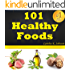 101 Healthy Foods: Best 101 Superfoods To Feel Younger And Live Longer. Healthy Eating At Its Best