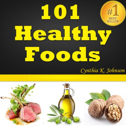 101 Healthy Foods: Best 101 Superfoods To Feel Younger And Live Longer. Healthy Eating At Its Best (Fitness To Drive A Guide For Health Professionals)