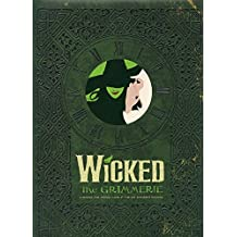 Wicked the Grimmerie: A Behind-The-Scenes Look at the Hit Broadway Musical