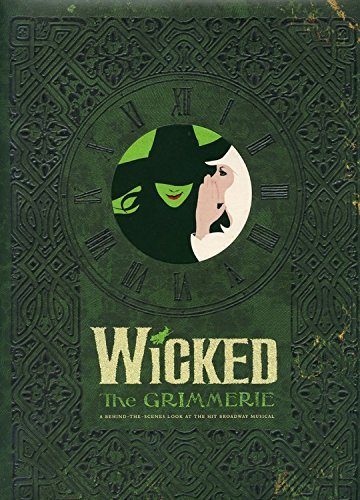Pdf Arts Wicked: The Grimmerie, a Behind-the-Scenes Look at the Hit Broadway Musical