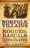 Norfolk Villains: Rogues, Rascals & Reprobates
