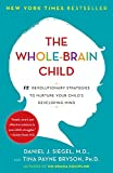 Book cover image for The Whole-Brain Child: 12 Revolutionary Strategies to Nurture Your Child's Developing Mind