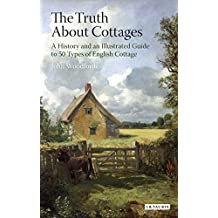 The Truth About Cottages: A History and an Illustrated Guide to 50 Types of English Cottage