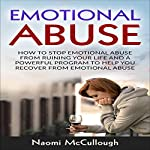 Emotional Abuse: How to Stop Emotional Abuse from Ruining Your Life and a Powerful Program to Help You Recover from Emotional Abuse | Naomi McCullough