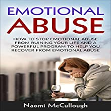 Emotional Abuse: How to Stop Emotional Abuse from Ruining Your Life and a Powerful Program to Help You Recover from Emotional Abuse | Livre audio Auteur(s) : Naomi McCullough Narrateur(s) : Kayla Quinn