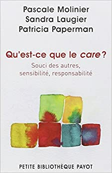 Quest-ce que le care ? : Souci des autres, sensibilité, responsabilité