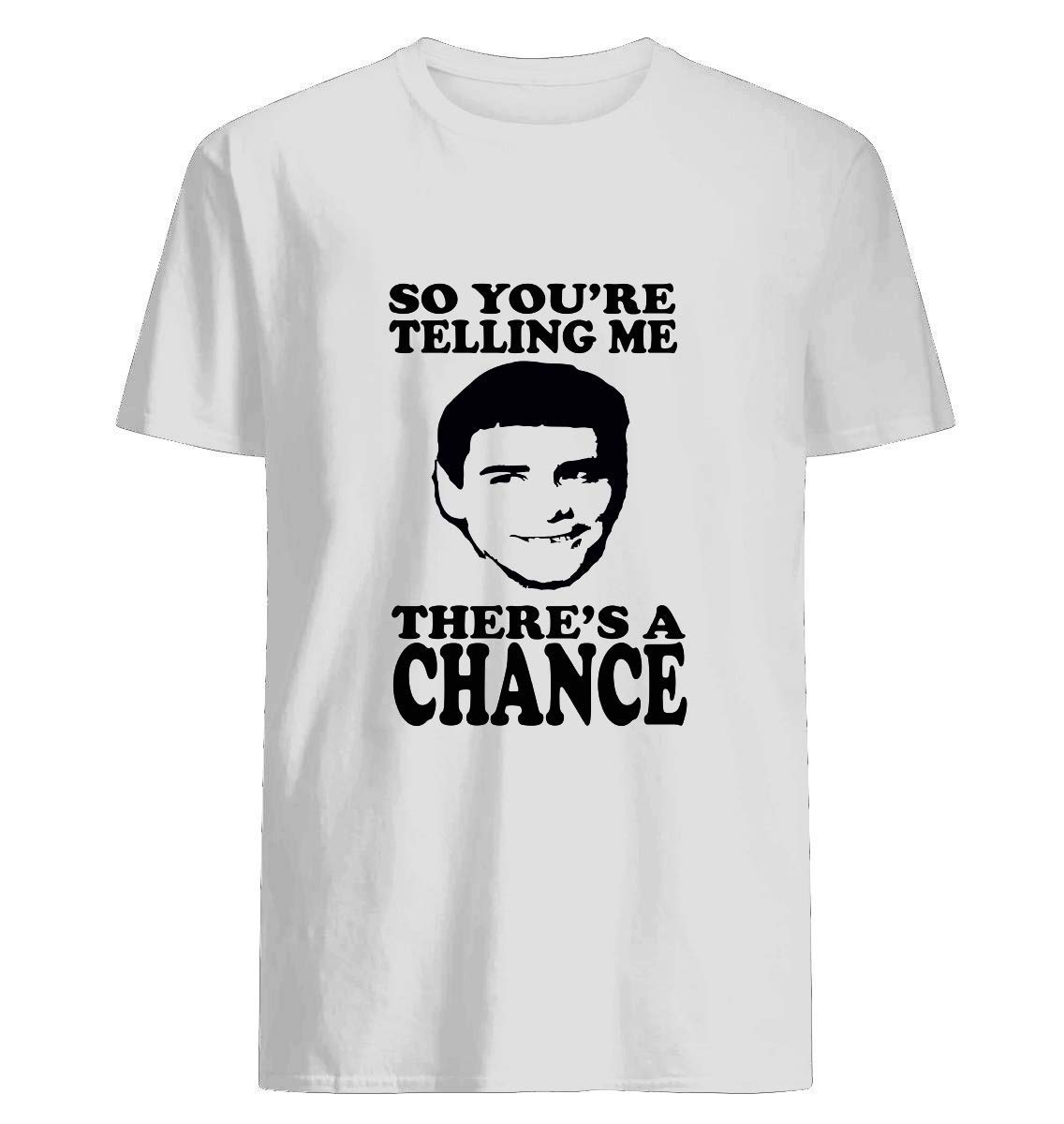 Dumb And Dumber So You Re Telling Me There S A Chance 18 Shirts