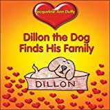 Dillon the Dog Finds His Family, Jacqueline Ann Duffy, 1605633313