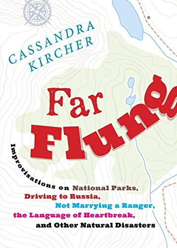 (Far Flung: Improvisations on National Parks, Driving to Russia, Not Marrying a Ranger, the Language of Heartbreak, and Other Natural Disasters (In Place))