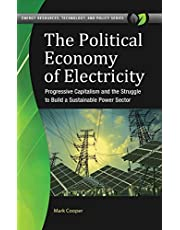 The Political Economy of Electricity: Progressive Capitalism and the Struggle to Build a Sustainable Power Sector (Energy Resources, Technology, and Policy)
