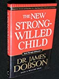 The New Strong-Willed Child [Hardcover]