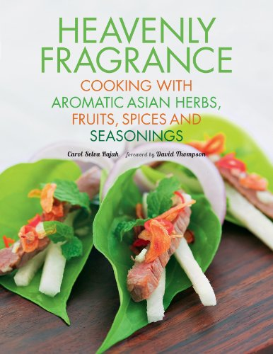 Heavenly Fragrance: Cooking with Aromatic Asian Herbs, Fruits, Spices and Seasonings [Asian Cookbook, Over 150 Recipes] by Carol Selva Rajah