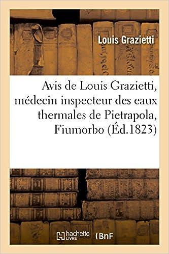 Téléchargement Avis de Louis Grazietti, médecin inspecteur des eaux thermales de Pietrapola dans le Fiumorbo pdf, epub