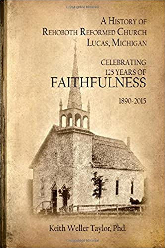 Book A History of Rehoboth Reformed Church, Lucas Michigan: Celebrating 125 Years of Faithfulness 1890-2015
