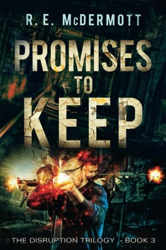 Promises To Keep (The Disruption Trilogy) (Volume 3) by R.E. McDermott