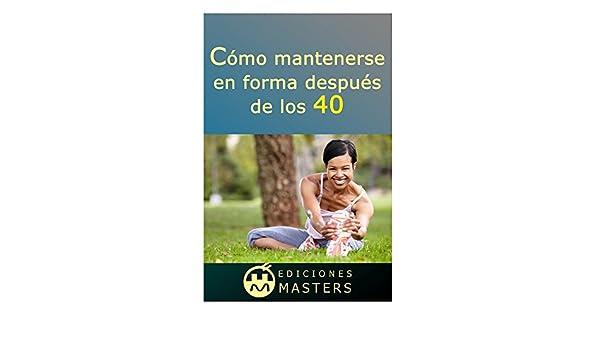 Amazon.com: Cómo mantenerse en forma después de los 40 (Spanish Edition) eBook: Adolfo Pérez Agusti: Kindle Store