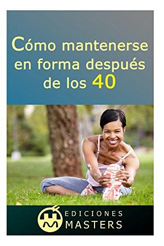 Cómo mantenerse en forma después de los 40 (Spanish Edition) by [Agusti,