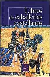 Libros de caballerías castellanos: Los textos que pudo leer Don Quijote (CASTALIA PRIMA. C/P.)