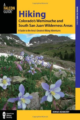 (Hiking Colorado's Weminuche and South San Juan Wilderness Areas: A Guide to the Area's Greatest Hiking Adventures (Regional Hiking Series) )