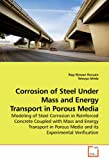 Corrosion of Steel under Mass and Energy Transport in Porous Medi, Dr. Raja Rizwan Hussain and Raja Rizwan Hussain, 3639241894