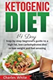 Ketogenic Diet: 14 Day step by step beginners guide to a High Fat, Low Carbohydrates diet to Lose Weight and feel Amazing. (diet, dieting, ketogenic diet, paleo diet, eating habits) (Volume 1)