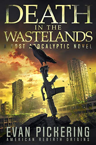 Death In The Wastelands: A Post-Apocalyptic Novel (American Rebirth Origins Book 1) by [Pickering, Evan]