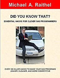DID YOU KNOW THAT?  ESSENTIAL HACKS FOR CLEVER SAS PROGRAMMERS: OVER 100 KILLER HACKS TO MAKE YOUR SAS PROGRAMS LEANER, CLEANER, AND MORE COMPETITIVE