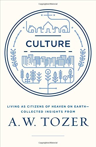 Download Culture: Living as Citizens of Heaven on Earth--Collected Insights from A.W. Tozer pdf