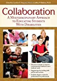 Collaboration : A Multidisciplinary Approach to Educating Students with Disabilities, Simpson, Cynthia and Bakken, Jeffrey, 1593637160