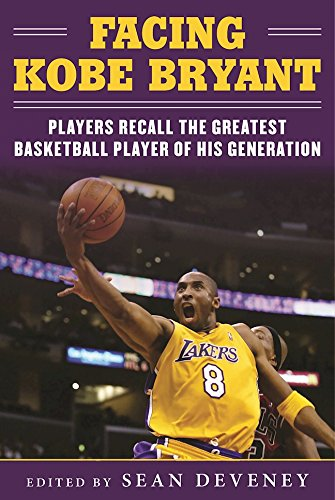 Download PDF Facing Kobe Bryant - Players, Coaches, and Broadcasters Recall the Greatest Basketball Player of His Generation
