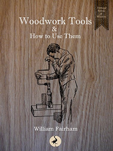 Woodwork Tools and How to Use Them (Vintage Words of Wisdom Book 8)