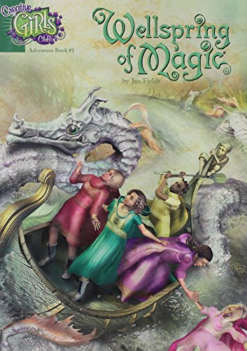 Wellspring of Magic (Creative Girls Club Adventure, Book 1) Creative Girls Club