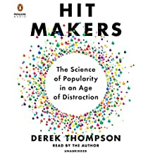 Hit Makers: The Science of Popularity in an Age of Distraction Audiobook by Derek Thompson Narrated by Derek Thompson