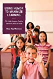 img - for Using Humor to Maximize Learning: The Links between Positive Emotions and Education by Morrison Mary Kay (2007-12-28) Paperback book / textbook / text book