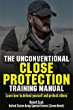 The Unconventional Close Protection Training Manual : Learn how to defend yourself and protect others