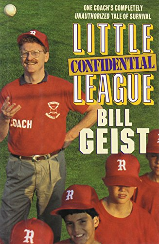 [Little League Confidential: One Coach's Completely Unauthorized Tale of Survival] (Worth Little League Baseball)