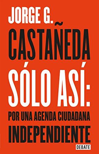 Sólo así: por una agenda ciudadana independiente (Spanish Edition)