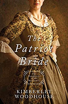 The Patriot Bride: Daughters of the Mayflower - book 4 by [Woodhouse, Kimberley]