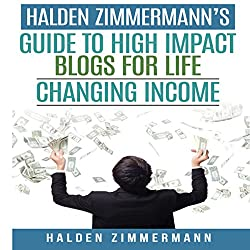 Halden Zimmermann's Guide to High Impact Blogs for Life Changing Income