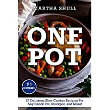 One Pot: 25 Delicious Slow Cooker Recipes For Any Crock Pot, Stockpot, and More!  (Slow Cooker, Crock Pot, Slow Cooker Cookbook, Fix-and-Forget, Crock Pot Recipes, Slow Cooker Recipes)