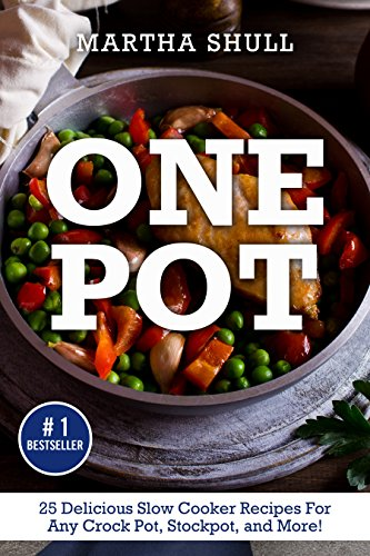 One Pot: 25 Delicious Slow Cooker Recipes For Any Crock Pot, Stockpot, and More!  (Slow Cooker, Crock Pot, Slow Cooker Cookbook, Fix-and-Forget, Crock Pot Recipes, Slow Cooker Recipes) by [Shull, Martha]