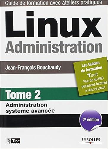 Linux Administration, Tome 2: Administration système avancée - Jean-Fraçois Bouchaudy sur Bookys