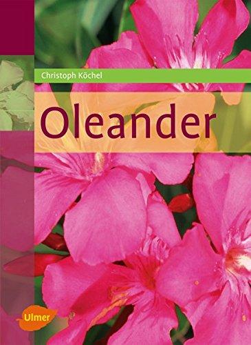 Oleander Taschenbuch – 1. März 2007 Christoph Köchel Verlag Eugen Ulmer 3800151936 Garten / Pflanzen / Natur
